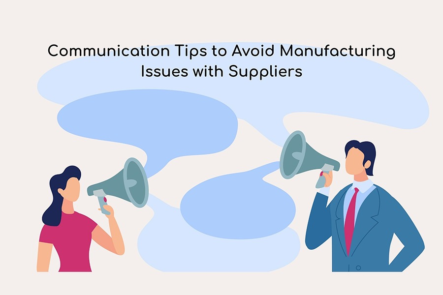 Communication tips to avoid manufacturing issues with suppliers